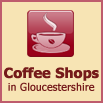 Coffee Shops in Gloucestershire